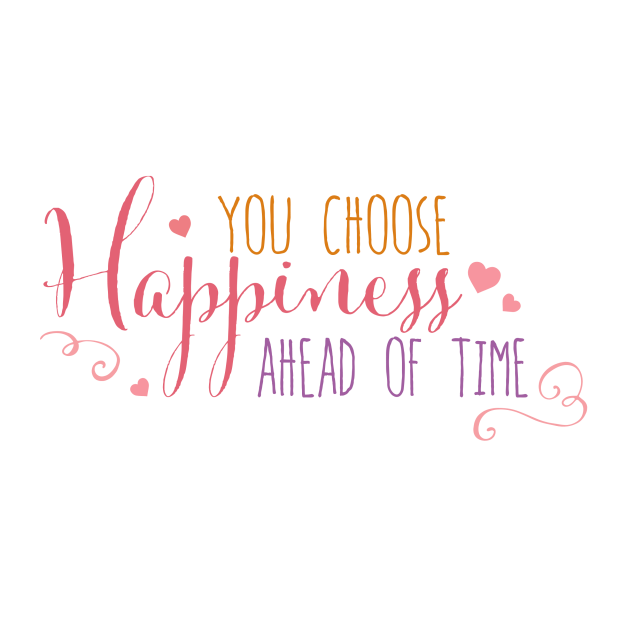 You Choose Happiness Ahead of Time.png