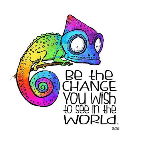 Be the Change - Ghandi Quote - Rainblow Chameleon